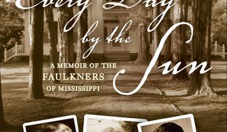 """Every Day by the Sun: A Memoir of the Faulkners of Mississippi"""