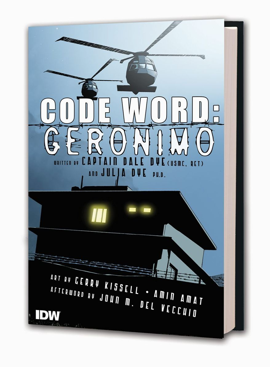"In this comic book cover image released by IDW Publishing, ""Code Word: Geronimo"" written by retired U.S. Marine Capt. Dale Dye and his wife, Julia Dye is shown. The 88-page hardcover takes a calculated look at the mission that is free from politics, a move the authors said was aimed at keeping the focus on those who planned, conducted the raid on Osama bin Laden's hideout. (AP Photo/IDW Publishing)"