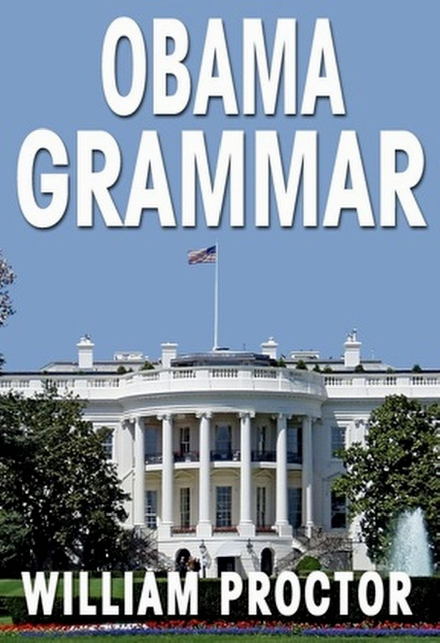 """""""Obama Grammar: Using the President's Bloopers to Improve Your English"""" was written by Harvard-educated historian William Proctor. (Provided by Inkslingers Press)"""