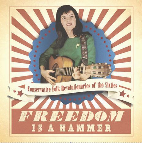 "Cover art for ""Freedom Is A Hammer: Conservative Folk Revolutionaries of the Sixties"""