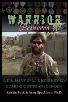 Warrior Princess A U.S. Navy SEAL's Journey to Coming out Transgender, by Kristin Beck (formerly Chris Beck). (source: Amazon Books)