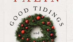 """""""Good Tidings and Great Joy,"""" Sarah Palin's book that seeks to preserve the faith in Christmas, which she says has been homogenized, commercialized and stripped of authentic appeal. (Harper Collins)"""