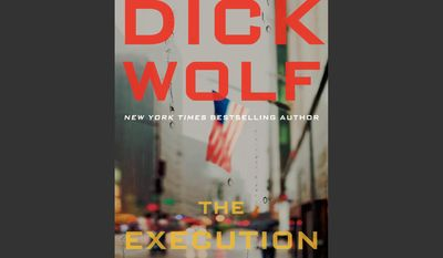 """FILE - This file book cover image provided by William Morrow shows """"The Execution,"""" by Dick Wolf. """"The Execution"""" brings back NYPD Detective Jeremy Fisk, whom Wolf introduced a year ago in his first novel, """"The Intercept."""" Wolf also has a new show that premiered last week, """"Chicago P.D."""" (AP Photo/William Morrow, File)"""
