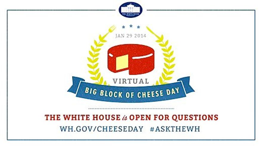 """The White House is promoting """"enhanced livestream"""" viewing of President Obama's State of the Union address and a follow-up """"Big Block of Cheese Day"""" as a symbol of the administration's transparency. (WHITE HOUSE)"""