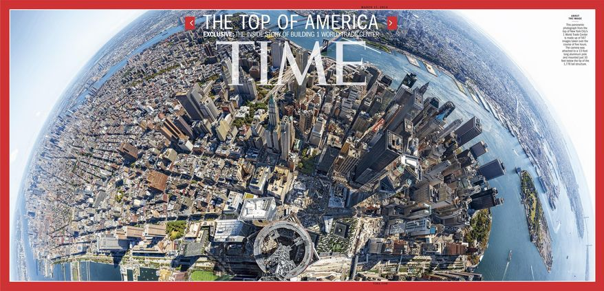 This image provided by Time Inc. shows the cover of the March 17, 2014 issue of Time Magazine, featuring a panoramic photo taken from atop 1 World Trade Center in New York. The image is made up of 567 images taken over the course of five hours and stitched together.  The camera was attached to a 13-foot long aluminum pole and mounted just 10 feet below the tip of the 1,776 tall structure. (AP Photo/Time Inc., Jonathan D. Woods and Michael Franz) MANDATORY CREDIT. IMAGE MUST BE PUBLISHED IN ITS ORIGINAL FORM WITH NO CROPPING
