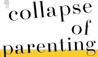 """This book cover image released by Basic Books shows """"The Collapse of Parenting: How We Hurt Our Kids When We Treat Them Like Grown-Ups"""" by Leonard Sax. Sax, a family physician and psychologist, argues that American families are facing a crisis of authority, where the kids are in charge, out of shape emotionally and physically and suffering because of it. He calls for a reordering of family life in response. (Basic Books via AP)"""