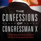 """Confessions of Congressman X"" promises to dish on the ""vanity, greed and deceit"" among elected officials. (Mill city press)"