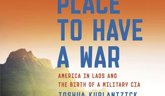 "This book cover image released by Simon & Schuster shows, ""A Great Place to Have a War: America in Laos and the Birth of a Military CIA,"" by Joshua Kurlantzick. (Simon & Schuster via AP)"
