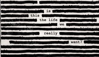 "This cover image provided by Columbia Records shows, ""Is This The Life We Really Want,"" a new release by Roger Waters. (Columbia Records via AP)"