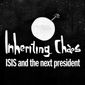 Inheriting Chaos: ISIS and the next president