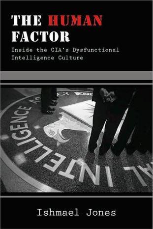 """Book cover of """"The Human Factor: Inside the CIA's Dysfunctional Intelligence Culture"""" by Ishmael Jones"""