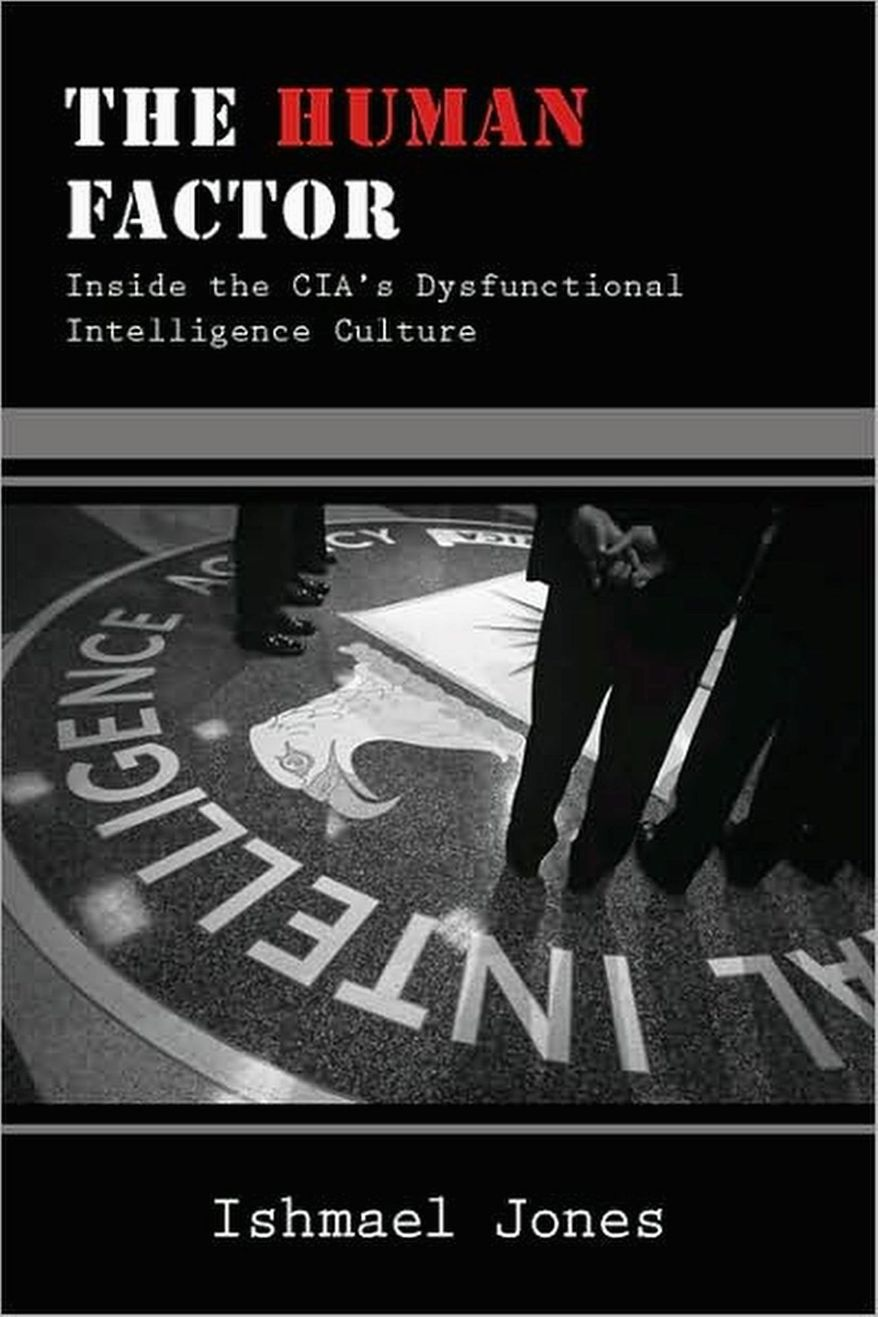 "Book cover of ""The Human Factor: Inside the CIA's Dysfunctional Intelligence Culture"" by Ishmael Jones"