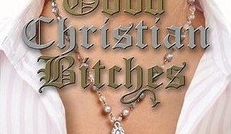 "Critics see no good coming from book turned TV show ""Good Christian Bitches."" (Brown Books Publishing)"