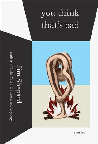 "In this book cover image released by Alfred A. Knopf, ""You Think That's Bad,"" by Jim Shepard, is shown. (AP Photo/Alfred A. Knopf)"