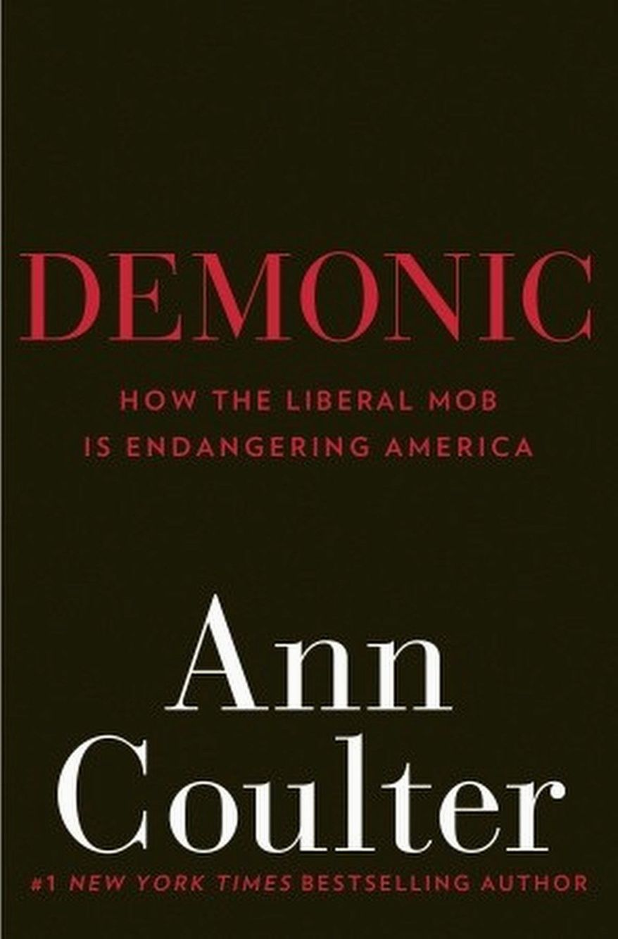"CROWN FORUM Ann Coulter's eighth book, ""Demonic,"" uses historic patterns to prove that left-leaning Democrats are guilty of ""mob behavior."""