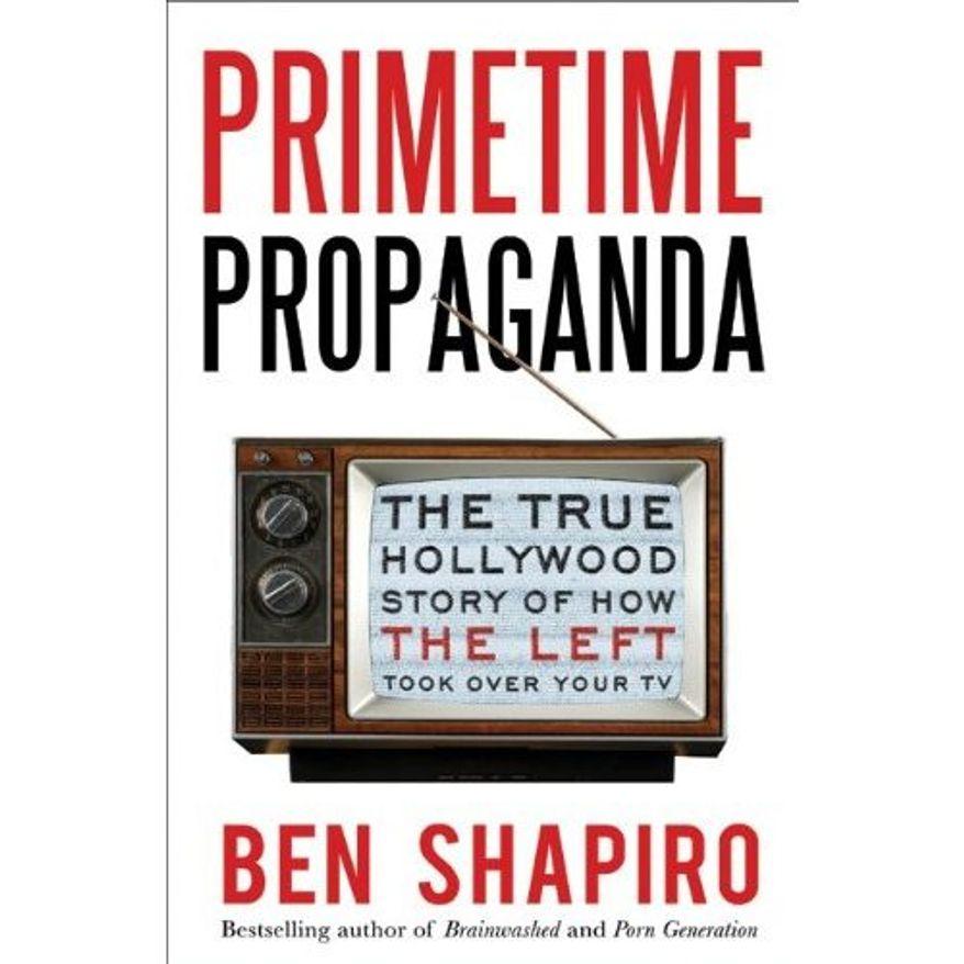 """Primetime Propaganda"" by Ben Shapiro"