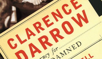 """""""Clarence Darrow: Attorney for the Damned"""" is a revealing biography of the famed defense attorney by John A. Farrell."""