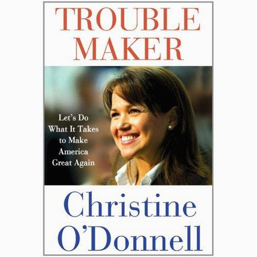 """Christine O'Donnell's new book, """"Troublemaker: Let's Do What it Takes to Make America Great Again,"""" will set the record straight, she says, """"on who she is and where she comes from."""" Ms. O'Donnell will travel to Washington on Aug. 18 for a book signing. (St. Martin's Press)"""