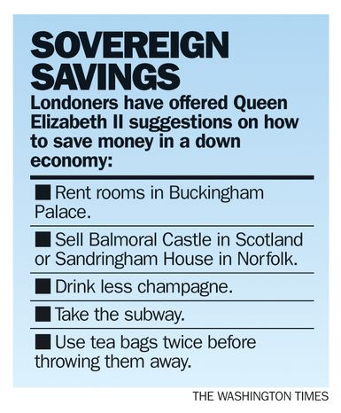Londoners have offered Queen Elizabeth II suggestions on how to save money in a down economy. (The Washington Times)