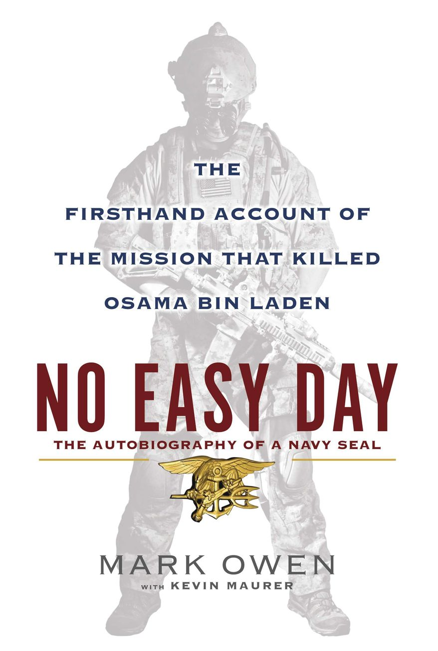 "** FILE ** This book cover image released by Dutton shows ""No Easy Day: The Firsthand Account of the Mission that Killed Osama Bin Laden,"" by Mark Owen with Kevin Maurer. The firsthand account of the Navy SEAL raid that killed Osama bin Laden contradicts previous accounts by administration officials, raising questions as to whether the terror mastermind presented a clear threat when SEALs first fired upon him. (AP Photo/Dutton, File)"