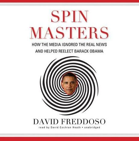 """Spin Masters"" is the new book from David Freddoso, the editorial page editor for The Washington Examiner. (Regnery Publishing)"