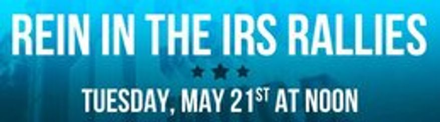 """The Tea Party Patriots plan to """"rein in the IRS"""" through nationwide protests at Internal Revenue Service offices on Tuesday as it taps into public outrage. (Tea Party Patriots)"""