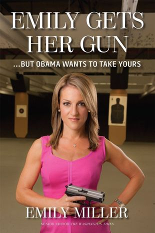 "Cover of ""Emily Gets Her Gun ... But Obama Wants to Take Yours"" by The Washington Times' Emily Miller. To be published by Regnery on September 2, 2013."