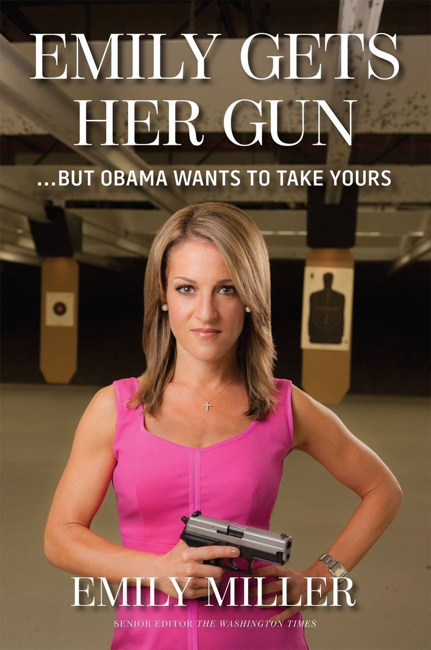 """Cover of """"Emily Gets Her Gun ... But Obama Wants to Take Yours"""" by The Washington Times' Emily Miller. To be published by Regnery on September 2, 2013."""