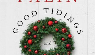 """""""Good Tidings and Great Joy: Protecting the Heart of Christmas"""" by Sarah Palin will go on sale Nov. 12, and Mrs. Palin, a former Alaska governor and the 2008 Republican vice presidential candidate, will tour the country to promote it. (AP Photo/Broadside Books)"""