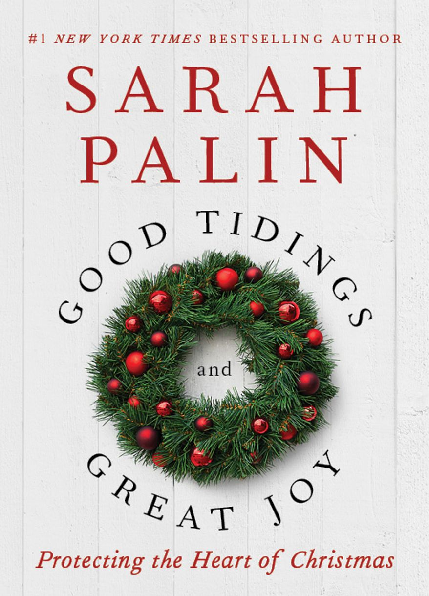 """Good Tidings and Great Joy: Protecting the Heart of Christmas"" by Sarah Palin will go on sale Nov. 12, and Mrs. Palin, a former Alaska governor and the 2008 Republican vice presidential candidate, will tour the country to promote it. (AP Photo/Broadside Books)"