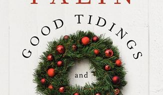 """Good Tidings and Great Joy,"" Sarah Palin's book that seeks to preserve the faith in Christmas, which she says has been homogenized, commercialized and stripped of authentic appeal. (Harper Collins)"