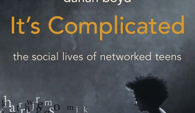 "This book cover image released by Yale University Press shows ""It's Complicated: The Social Lives of Networked Teens,"" by Danah Boyd. (AP Photo/Yale University Press)"