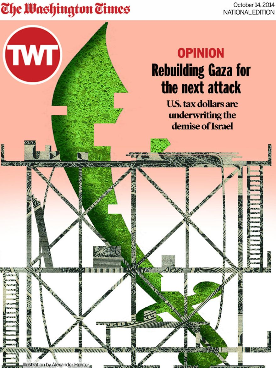 National Edition Opinion cover for October 14, 2014 - Rebuilding Gaza for the next attack (Illustration by Alexander Hunter for The Washington Times)