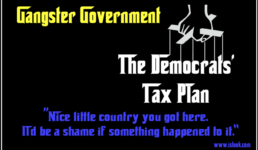 Democrats' tax plan is legalized theft--gangster government