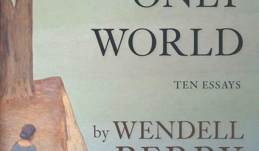 "This book cover image released by Counterpoint shows ""Our Only World,"" essays by Wendell Berry. (AP Photo/Counterpoint)"