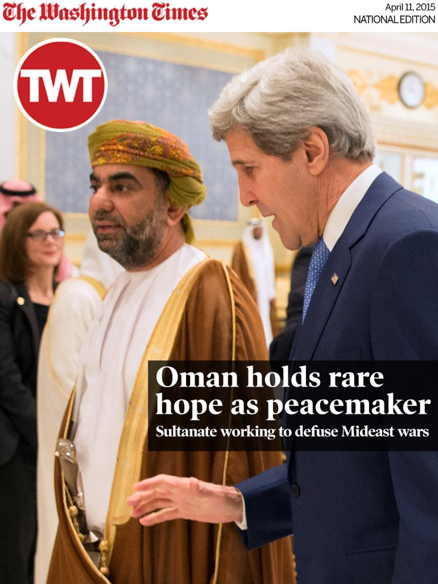 National Edition News cover for April 11, 2015 - Oman holds rare hope as peacemaker: Secretary of State John F. Kerry talked with Yusuf bin Alawi bin Abdullah, Oman's minister of foreign affairs, during a meeting of Persian Gulf delegates in March. Oman helped kick-start secret nuclear talks between Tehran and Washington in 2013. (Associated Press)
