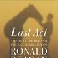 """""""Last Act,"""" a forthcoming book by historian Craig Shirley, offers an unprecedented account of Ronald Reagan's years after he left the White House. (THOMAS NELSON)"""
