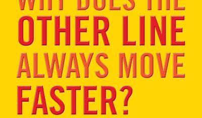 """This book cover image provided by Workman Publishing shows """"Why Does the Other Line Always Move Faster: The Myths and Misery, Secrets and Psychology of Waiting in Line,"""" by David Andrews. Andrews went in search of answers and unearthed a world of science, history and cultural norms about the often stressful, sometimes nonexistent and usually time consuming act of waiting in line. (Courtesy of Workman Publishing via AP)"""
