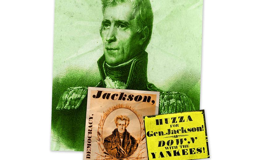Andrew Jackson Campaign Posters Illustration by Greg Groesch/The Washington Times