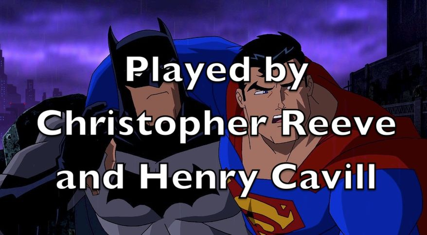 Played by Christopher Reeve and Henry Cavill