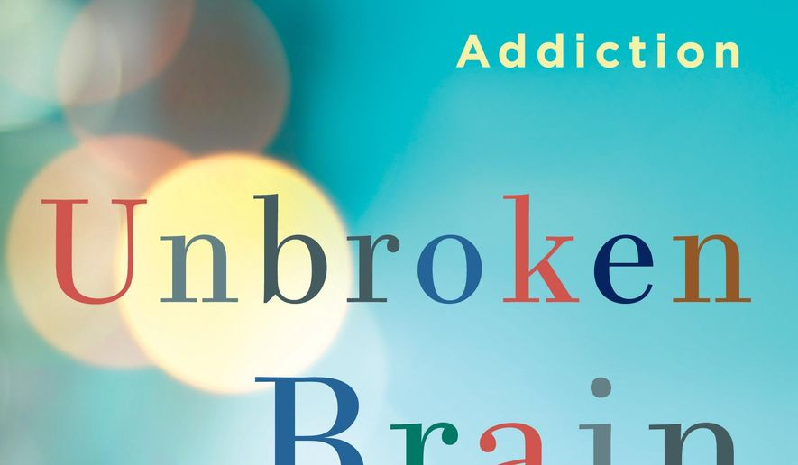 "This book cover image released by St. Martin's Press shows, ""Unbroken Brain: A Revolutionary New Way of Understanding Addiction,"" by Maia Szalavitz. (St. Martin's Press via AP)"