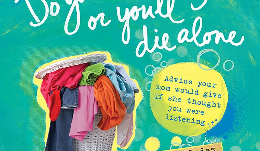 "This book cover image provided by Sourcebooks shows ""Do Your Laundry or You'll Die Alone,"" by Becky Blades. Blades wrote her oldest daughter a letter after she left home for college offering all the advice and words of wisdom she wished she had dispensed beforehand. Her daughter had some advice of her own: turn the letter into a book. Blades did just that and the result is this nifty, gifty little book out in April.  (Sourcebooks via AP)"