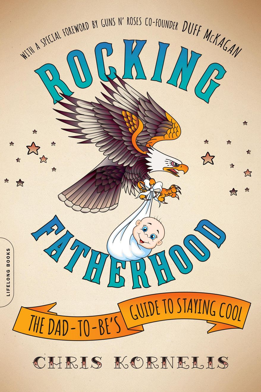 """This book cover provided by Da Capo Press / Lifelong Books shows """"Rocking Fatherhood: The Dad-to-Be's Guide to Staying Cool"""" by Chris Kornelis, a music journalist and Seattle-area father of two. The foreword for the book is written by Duff McKagan, member of rock group Guns N' Roses. (Da Capo Press / Lifelong Books via AP)"""