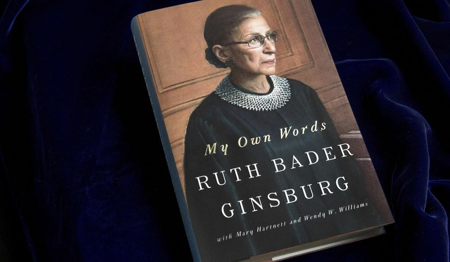 """A copy of the book """"My Own Words,"""" by Supreme Court Justice Ruth Bader Ginsburg, is photographed in Washington, Friday, Sept. 30, 2016. Ginsburg is riding the wave of her cultural rock-stardom, releasing a compilation of her writings, from an editorial she wrote for her high school newspaper to summaries of some of her spiciest dissenting opinions. (AP Photo/Andrew Harnik)"""