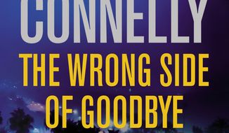 "This cover image released by Little, Brown and Company shows, ""The Wrong Side of Goodbye,"" a novel by Michael Connelly. (Little, Brown and Company via AP)"