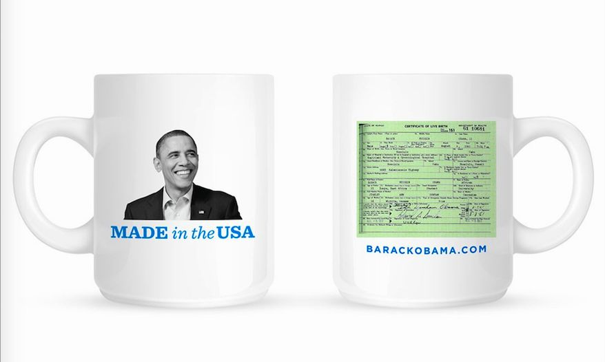 "In his 2012 campaign, President Barack Obama and the Democratic Party turned ""birther"" theories into a fundraising mug, complete with the president's long form birth certificate.  (Democratic Party; File)"