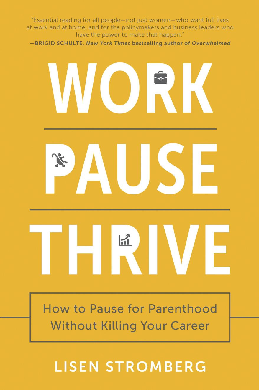 "This book cover image released by BenBella Books shows ""Work Pause Thrive: How to Pause for Parenthood Without Killing Your Career,"" by Lisen Stromberg.  (BenBella Books via AP)"