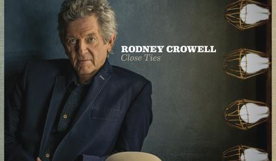 "This cover image released by New West Records shows ""Close Ties,"" by Rodney Crowell. Crowell takes his work seriously, not himself. His new disc, ""Close Ties"" out Friday features the voice of ex-wife Rosanne Cash, along with Sheryl Crow and John Paul White. (New West Records via AP)"