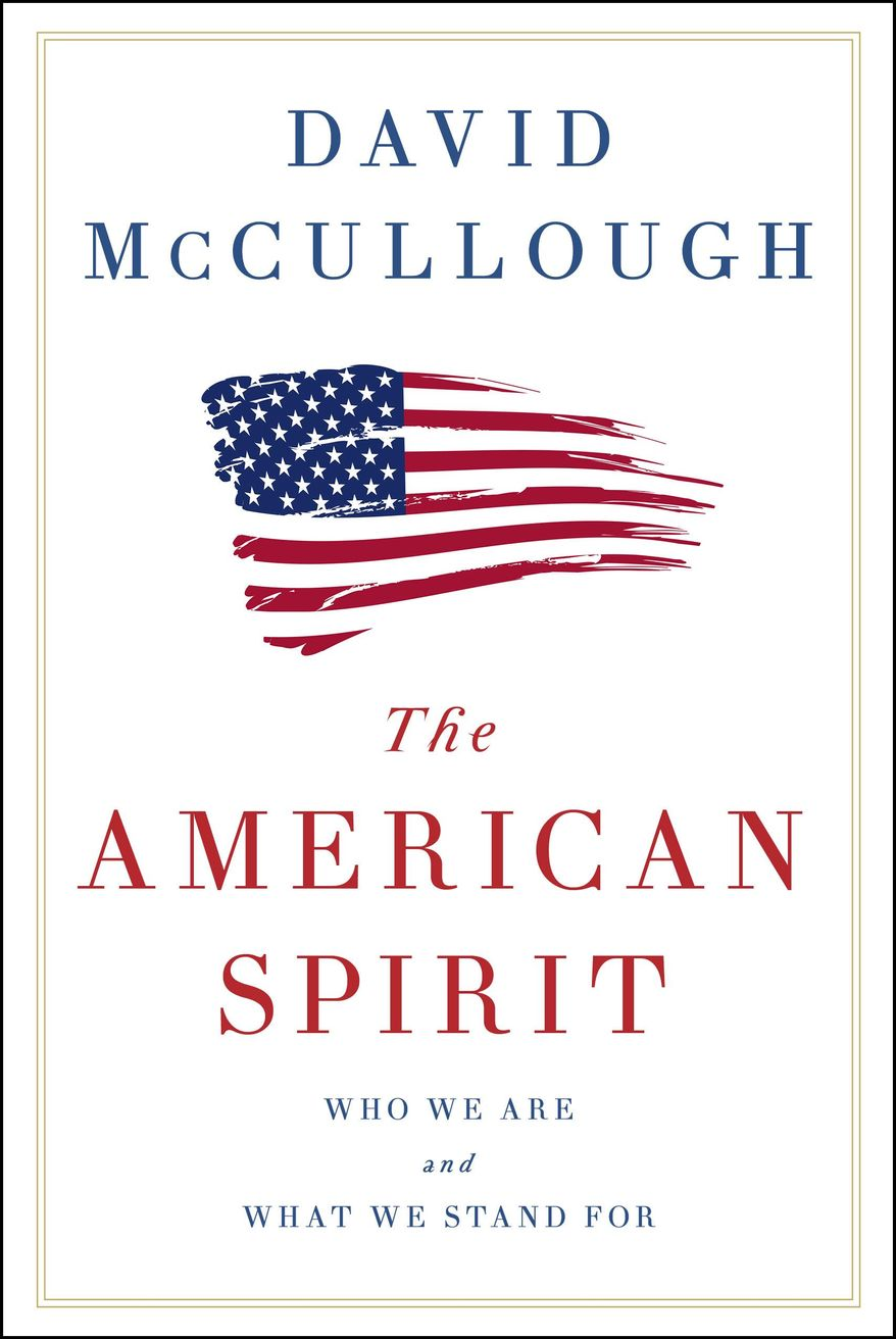 "This cover image released by Simon & Schuster shows ""The American Spirit: Who We Are and What We Stand For,"" by David McCullough. McCullough's latest book is a collection of talks he has given over the past 30 years. Known for such best-sellers as ""John Adams"" and ""The Wright Brothers,"" McCullough also is one of the country's most popular speakers, in demand at colleges, historical societies and political gatherings, including a joint session of Congress in 1989. (Simon & Schuster via AP)"