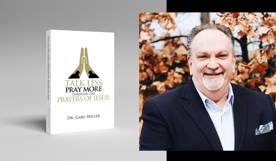 """Gary Miller, pastor and author of the newly released book, """"Talk Less. Pray More Through the Prayers of Jesus."""""""
